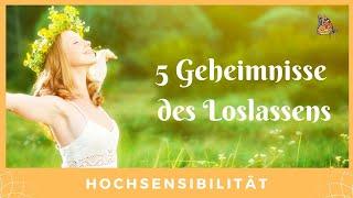 Hochsensibel - Loslassen, die 5 Geheimnisse. Hochsensibilität - Hochsensitiv.