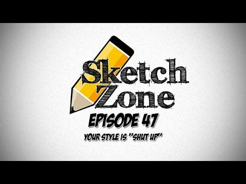 """Episode 47: Sketch Zone Round Table - Your Style Is """"Shut Up"""""""