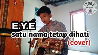 Download SATU NAMA TETAP DIHATI - E.Y.E || COVER