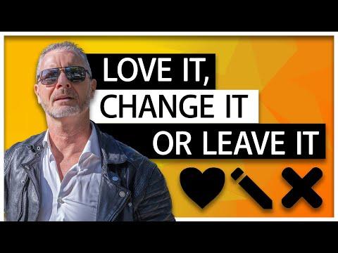 Love it, Change it or Leave it | Wie geht das?