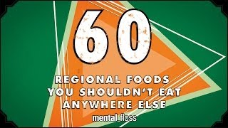 Repeat youtube video 60 Regional Foods You Shouldn't Eat Anywhere Else - mental_floss on YouTube (Ep.204)