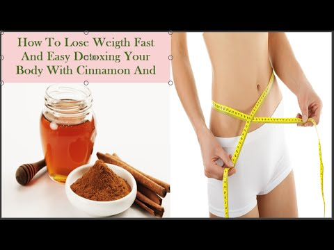 How To Lose Weight Fast And Easy Detoxing Your Body With Cinnamon And Honey