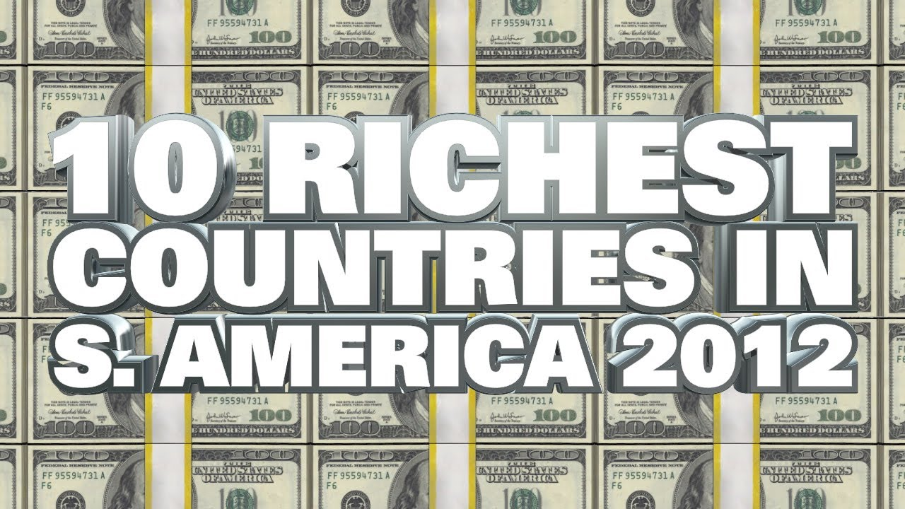 top 10 richest countries in south america 2012 top 10 richest countries in south america 2012