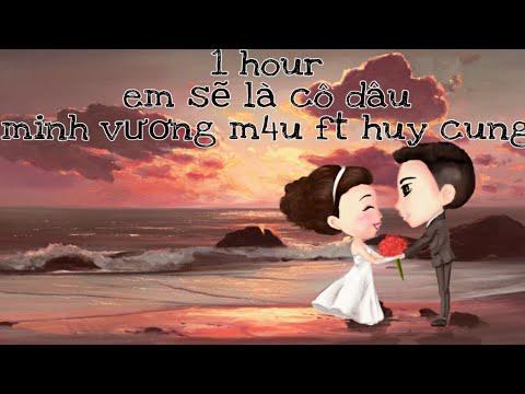 [ 1 hour ] Em Sẽ Là Cô Dâu | Minh Vương m4u ft Huy Cung