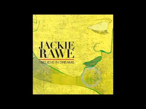Jackie Rawe - I Believe In Dreams