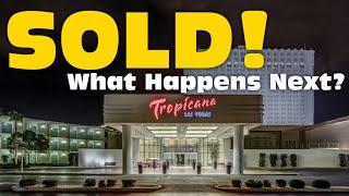 Tropicana Las Vegas SOLD - The Tropicana Sale EXPLAINED easily