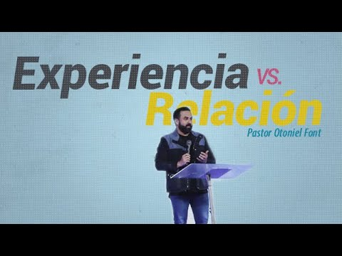 Pastor Otoniel Font - Experiencia vs. Relación