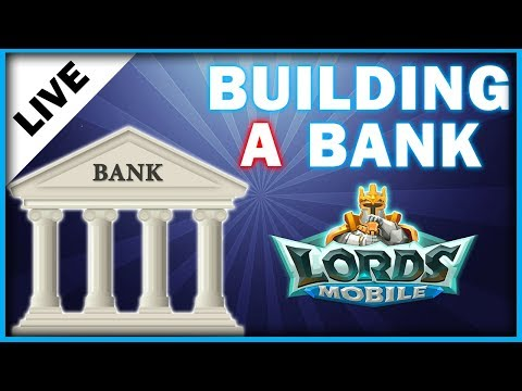 LORDS MOBILE - HOW TO BUILD A BANK AFTER THE UPDATE - 12/18/2017  - MISTER BP GAMING