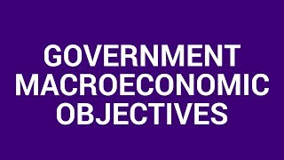 Government macroeconomic objectives