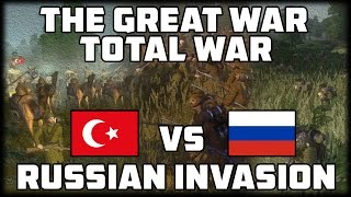 RUSSIAN INVASION! Russia v Ottomans -  - The Great War: Total War - WW1 Mod Gameplay!