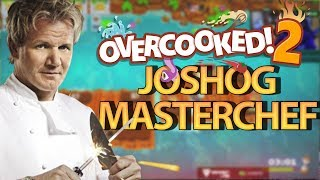 JOSHOG THE MASTER OF COOKING - OVERCOOKED 2 CO-OP GAMEPLAY