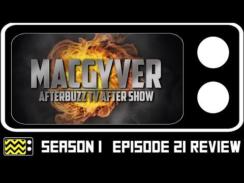 MacGyver Season 1 Episode 21 Review & After Show | AfterBuzz TV