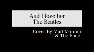 And I Love Her (The Beatles) - Cover by Crooner Singer Matt Mardini with the Band