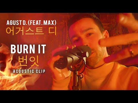 Agust D (Feat. MAX) - Burn It (어거스트 디) (Acoustic Clip 번 잇)