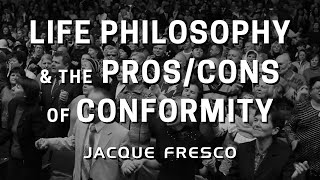 Jacque Fresco- Life Philosophy & the Pros/Cons of Conformity