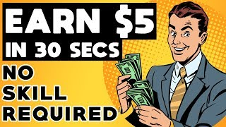 Earn $5 in 30 Seconds Over & Over - NO SKILL Required