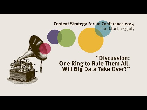 Discussion: One ring to rule them all. Will Big Data take over? - Content Strategy Forum 2014