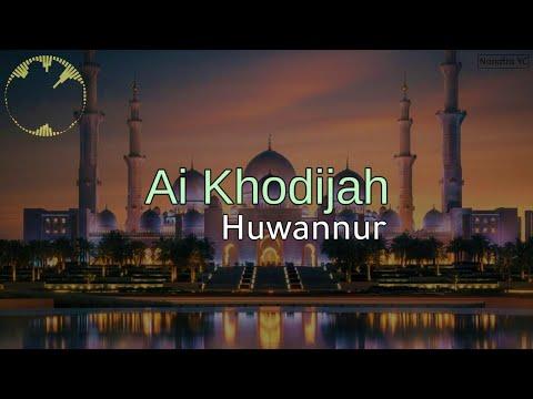 Ai Khodijah - Huwannur (lirik Dan Terjemahan)