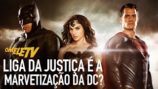 Liga da Justiça é a Marvetização da DC? | OmeleTV