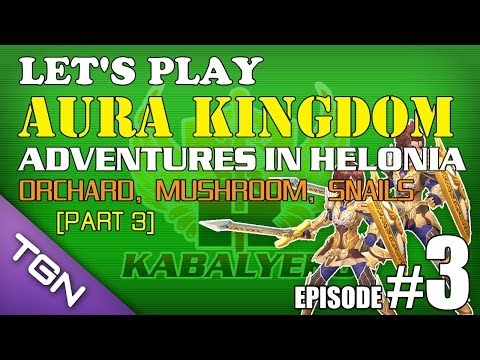 Let's Play Aura Kingdom [Ep #3] [Part 3] - Adventures In Helonia Coast - Orchard, Mushroom, Snails