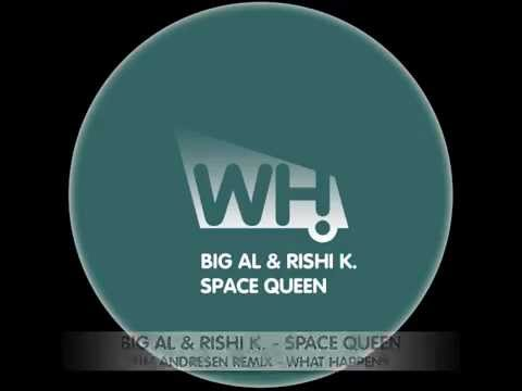 Download BIG AL & Rishi K. - Space Queen (Tim Andresen Remix) - What Happens