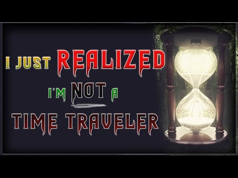 I just realized I'm not a time traveler | Scary Stories from R/Nosleep | Creepypasta