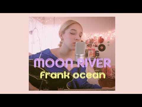 Moon River by Frank Ocean (Cover) by Sara King