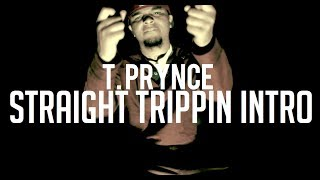 T.PRYNCE - STRAIGHT TRIPPIN (INTRO)