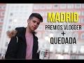 VLOG: MADRID, PREMIOS VLOGGER, QUEDADA | Dos dias conmigo