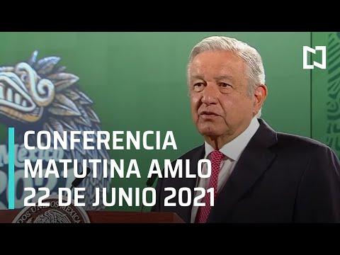 AMLO Conferencia Hoy / 22 de Junio 2021