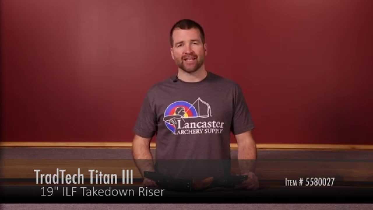 TradTech Titan III Riser Review at LancasterArchery com