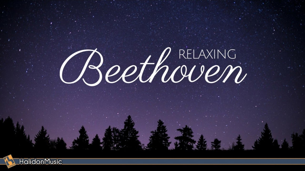 Beethoven Classical Music For Relaxation Youtube