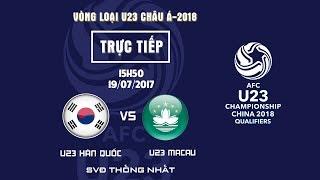 FULL | U23 HÀN QUỐC vs U23 MACAU | BẢNG I VÒNG LOẠI VCK U23 CHÂU Á 2018
