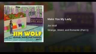 Make You My Lady | Jim Wolf