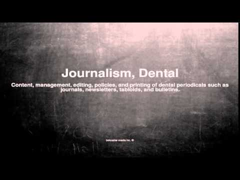 Medical vocabulary: What does Journalism, Dental mean
