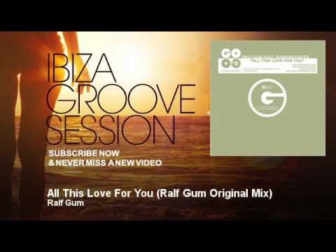 Ralf Gum - All This Love For You - Ralf Gum Original Mix - IbizaGrooveSession