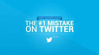 The #1 Mistake Everybody Makes On Twitter