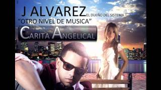 "Carita Angelica - J Alvarez  ""Otro Nivel De Musica""  2011 [ORIGINAL]"