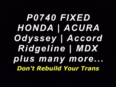 P0740 Honda Acura FIX - Odyssey Accord Solved Fixed - Dont Rebuild Your Transmission - 28250-P6H-024