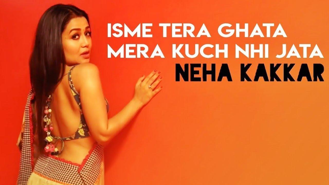 Isme Tera Ghata Neha Kakkar Full Song Hd 2019 Youtube