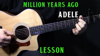 "how to play ""Million Years Ago"" on guitar by Adele 