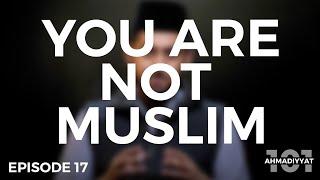Ahmadis declare others as Non-Muslims?   Ahmadiyyat 101   Episode 17