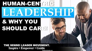 People perform when they know YOU CARE! Human Centric Leadership and why YOU should CARE!