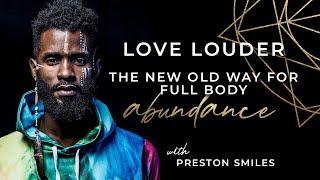 Preston Smiles  Love Louder  The New Old Way For Full Body Abundance