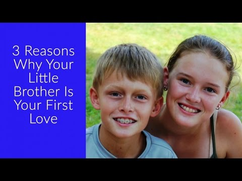 3 Reasons Why Your Little Brother Is Your First Love!