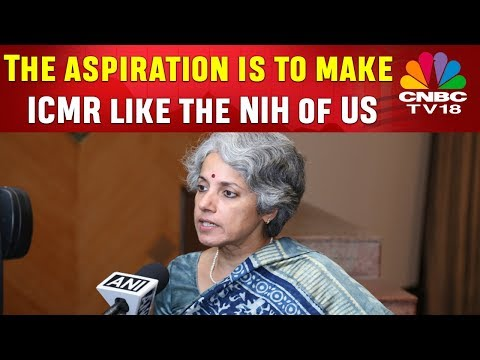The aspiration is to make ICMR like the NIH of US: Soumya Sw