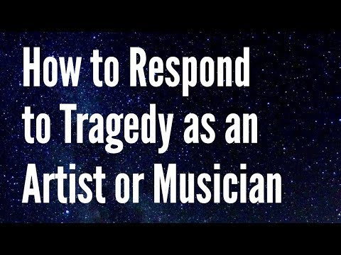 Career Advice: How to Respond to Tragedy as an Artist or Musician