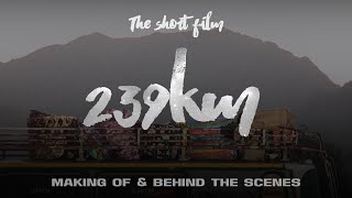 """ 239km "" Making Of & Behind the Scenes"