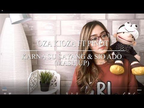 KARNA SU SAYANG & SIO ADO (MASH UP) - OZA KIOZA FT. PINOT & TATA