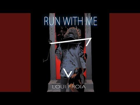 Loui Froia – Run with Me